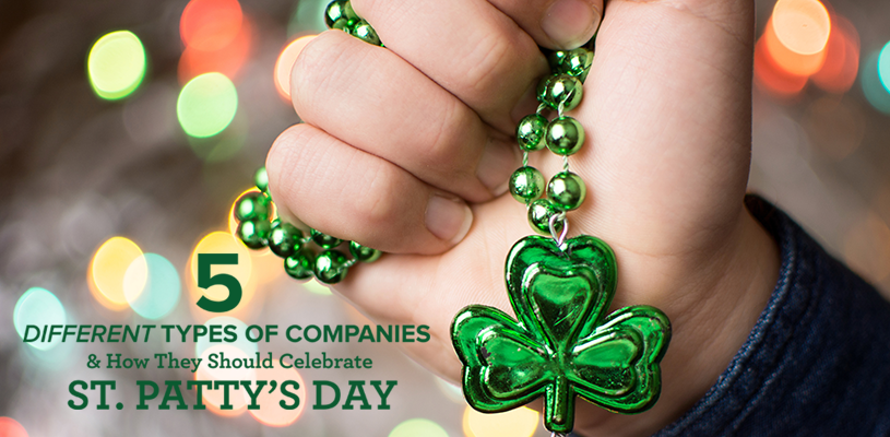 5 Different Types of Companies and How They Should Celebrate St. Paddy's Day