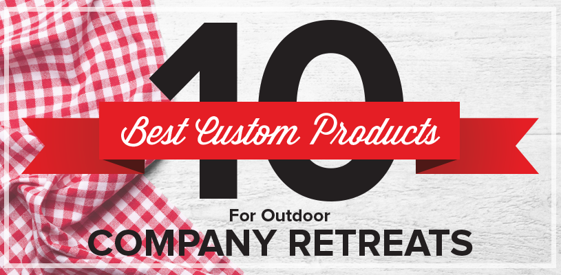 10 Best Custom Products for Outdoor Company Retreats
