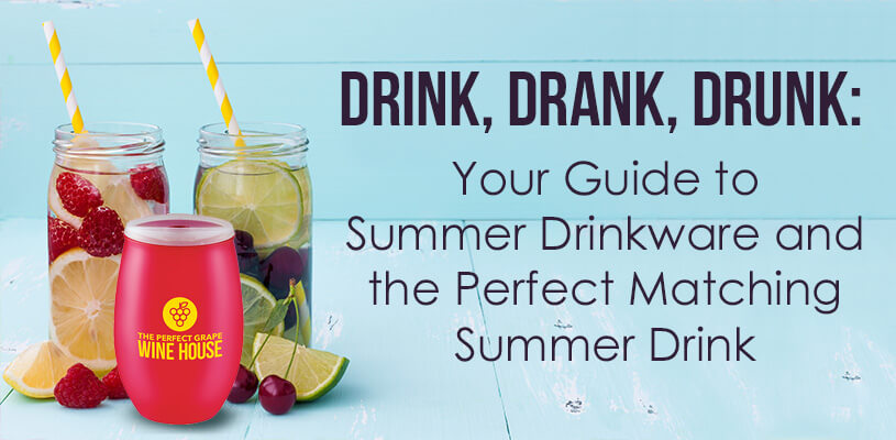 Drink, Drank, Drunk: Your Guide to Summer Drinkware and the Perfect Matching Summer Drink