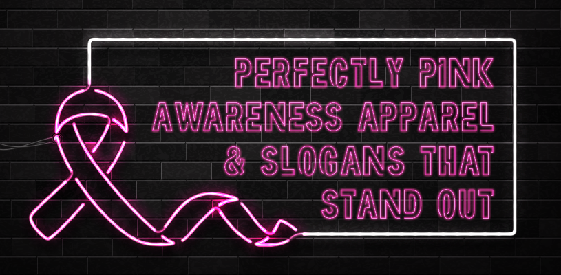 Perfectly Pink Awareness Apparel & Slogans That Stand Out